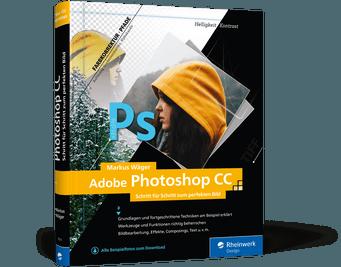Adobe Photoshop CC: Schritt für Schritt zum perfekten Bild Buch Markus Wäger